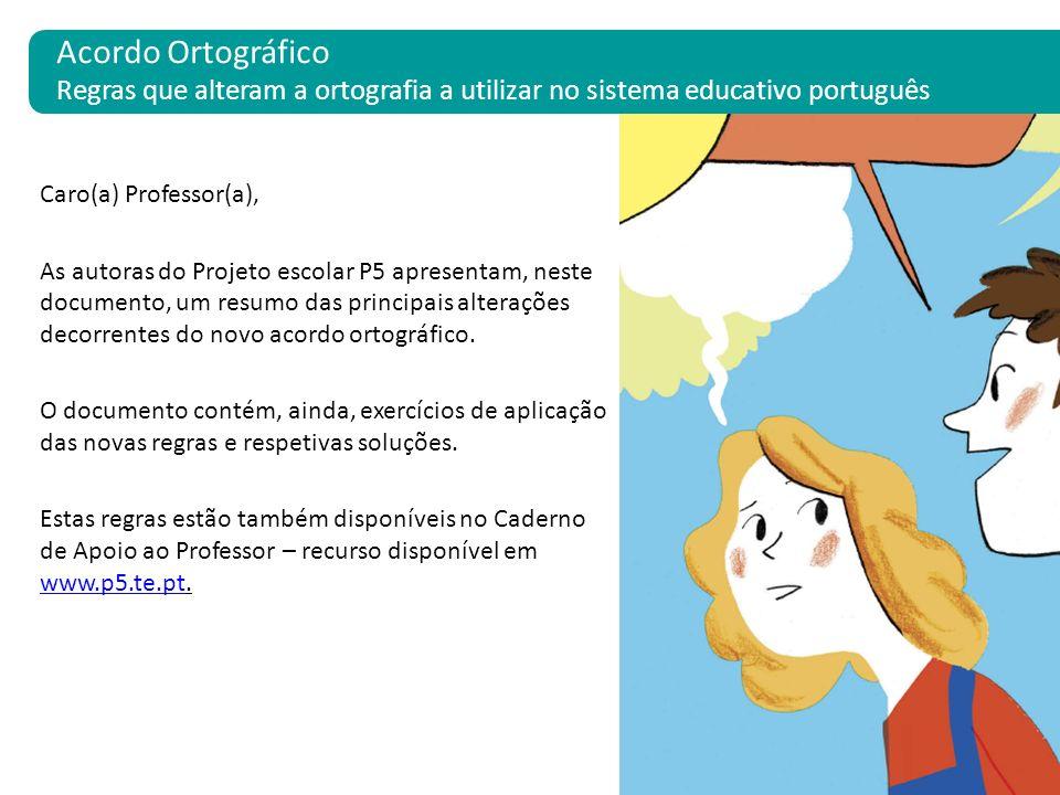 Acordo Ortográfico Regras que alteram a ortografia a utilizar no sistema educativo português. Acordo Ortográfico.