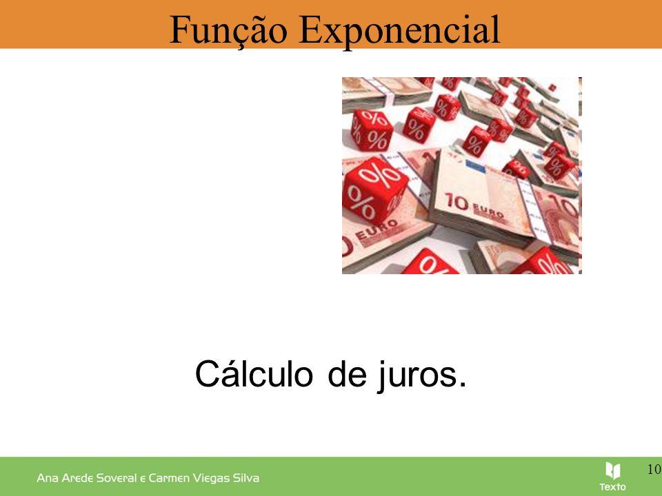 Função Exponencial Cálculo de juros. 10 10 10