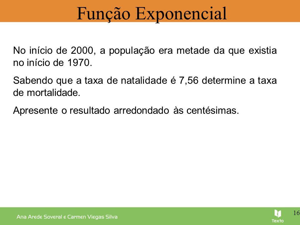 Função Exponencial No início de 2000, a população era metade da que existia no início de 1970.