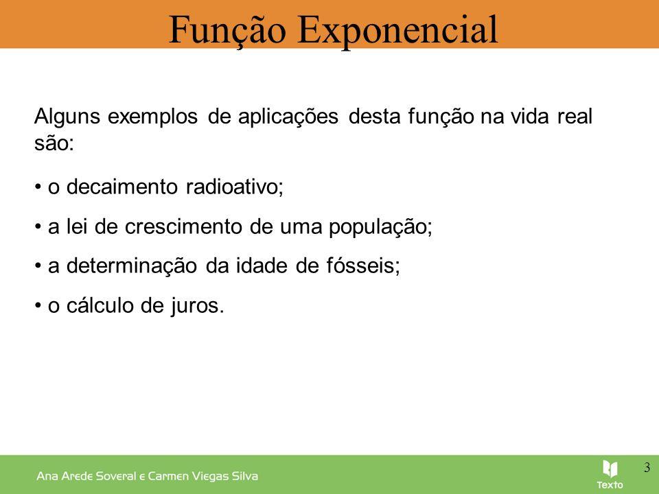 Função Exponencial Alguns exemplos de aplicações desta função na vida real são: • o decaimento radioativo;
