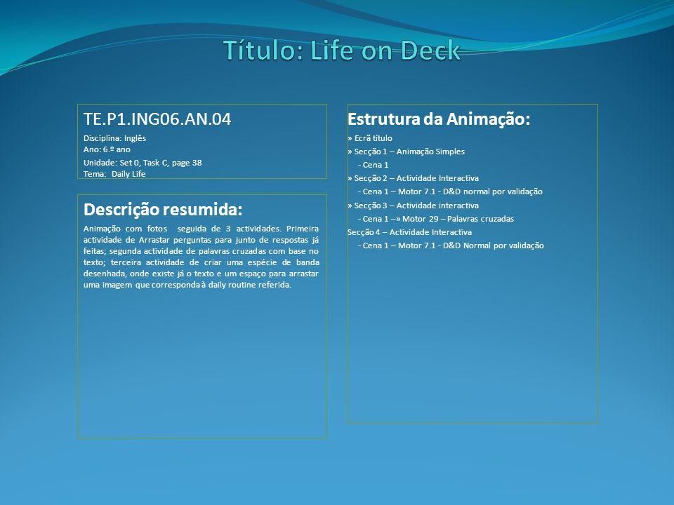 Título: Life on Deck TE.P1.ING06.AN.04 Estrutura da Animação: