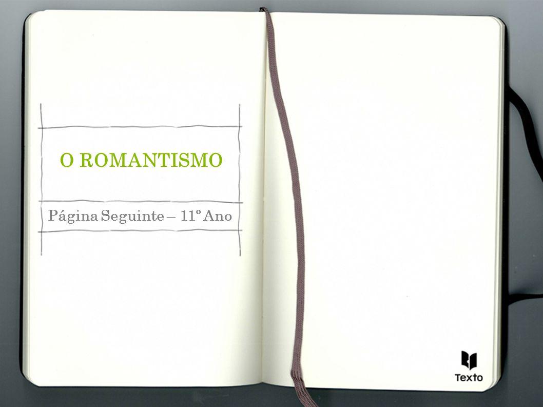 O ROMANTISMO Página Seguinte – 11º Ano
