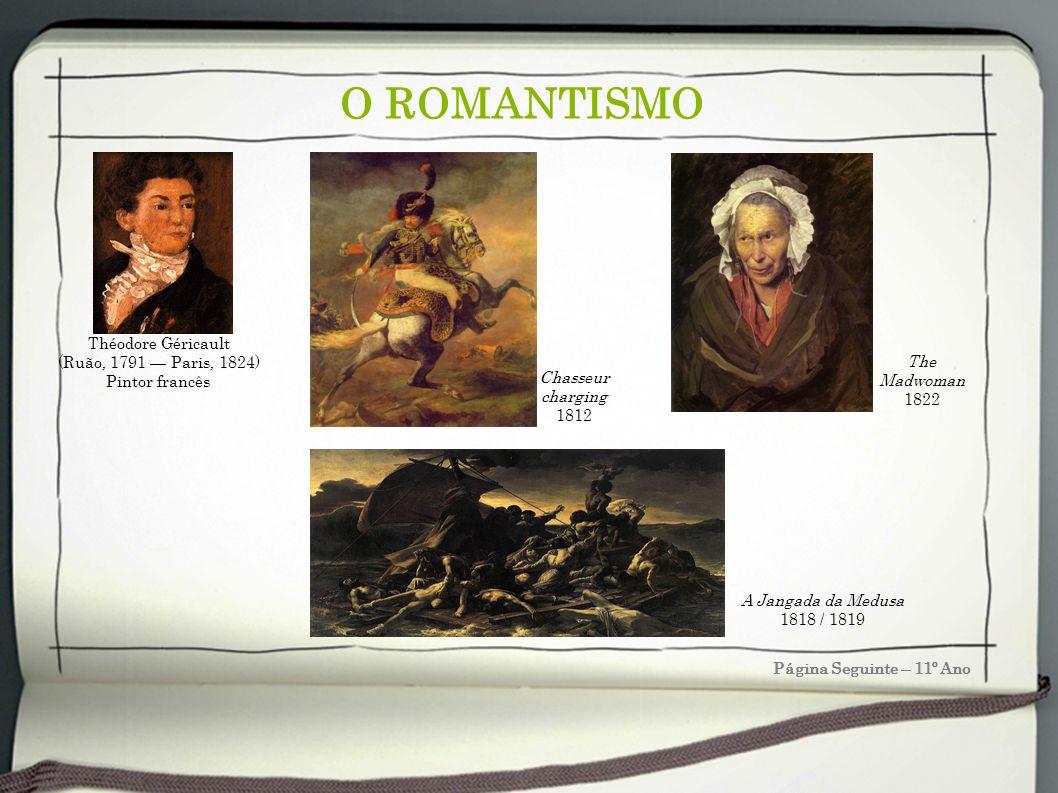 O ROMANTISMO Théodore Géricault (Ruão, 1791 — Paris, 1824)
