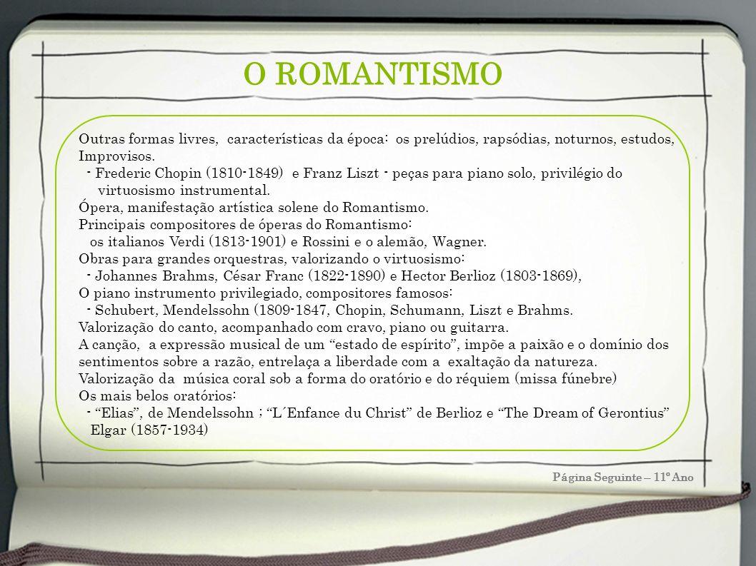 O ROMANTISMO Outras formas livres, características da época: os prelúdios, rapsódias, noturnos, estudos,
