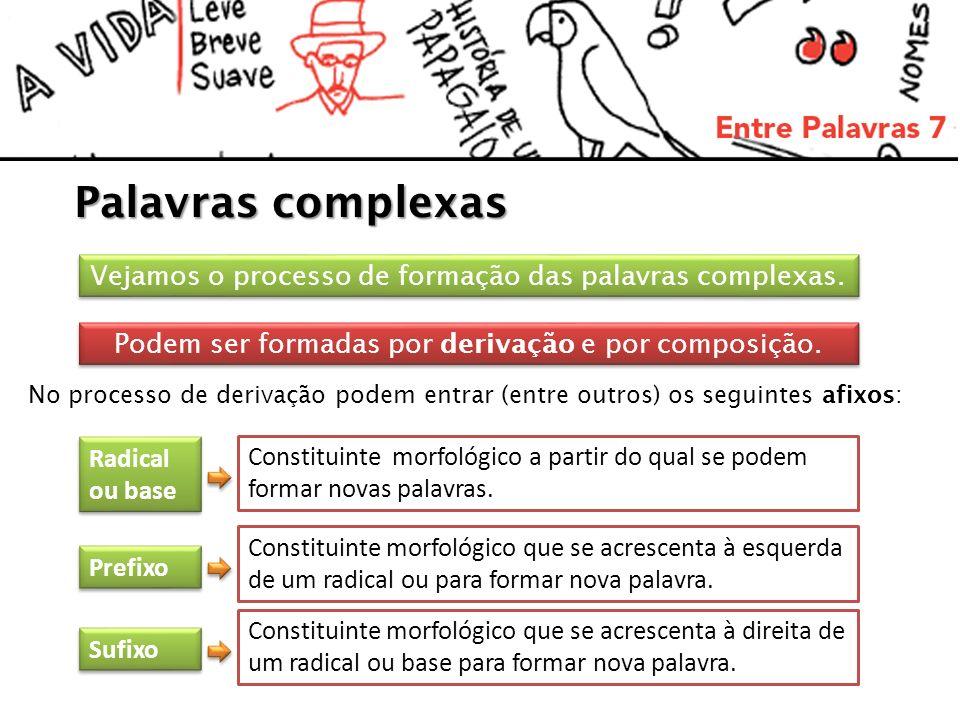 Palavras complexas Vejamos o processo de formação das palavras complexas. Podem ser formadas por derivação e por composição.