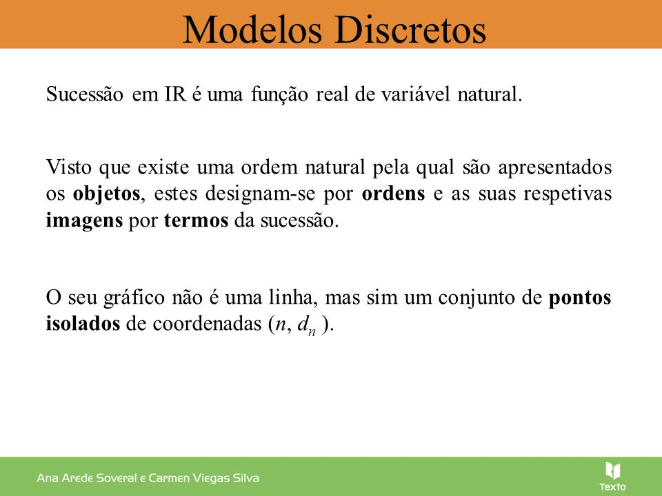 Modelos Discretos Sucessão em IR é uma função real de variável natural.