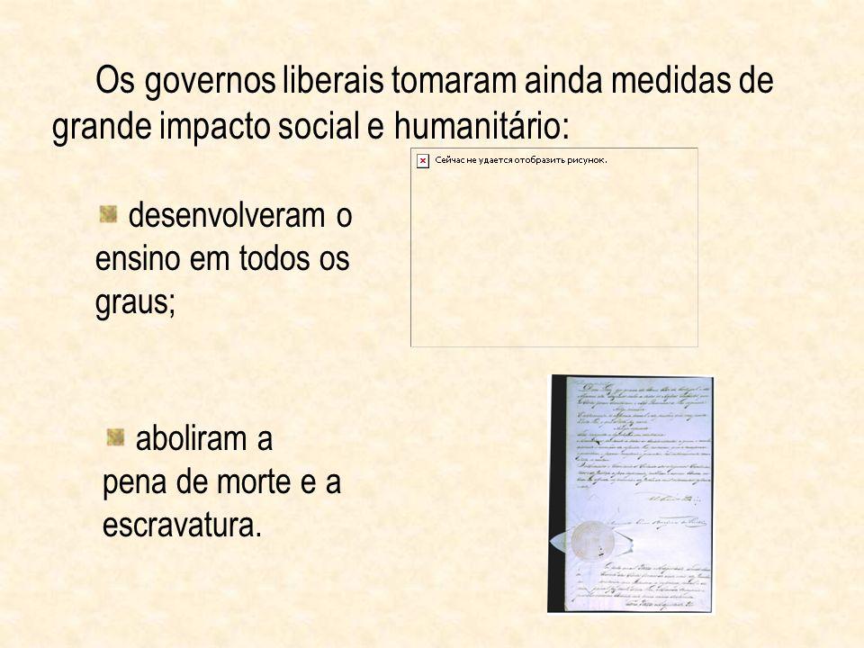 Os governos liberais tomaram ainda medidas de grande impacto social e humanitário: