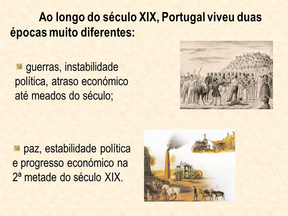 Ao longo do século XIX, Portugal viveu duas épocas muito diferentes: