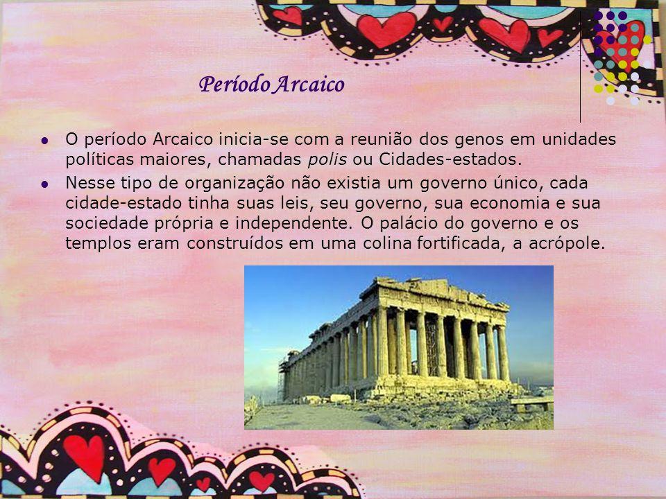 Período Arcaico O período Arcaico inicia-se com a reunião dos genos em unidades políticas maiores, chamadas polis ou Cidades-estados.