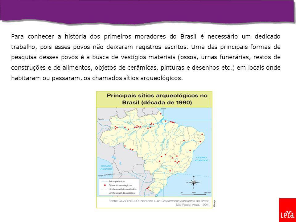 Para conhecer a história dos primeiros moradores do Brasil é necessário um dedicado trabalho, pois esses povos não deixaram registros escritos.