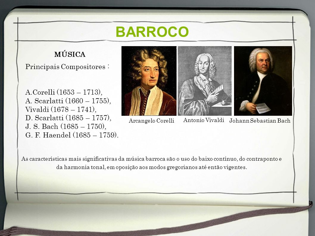 BARROCO MÚSICA Principais Compositores : A.Corelli (1653 – 1713),