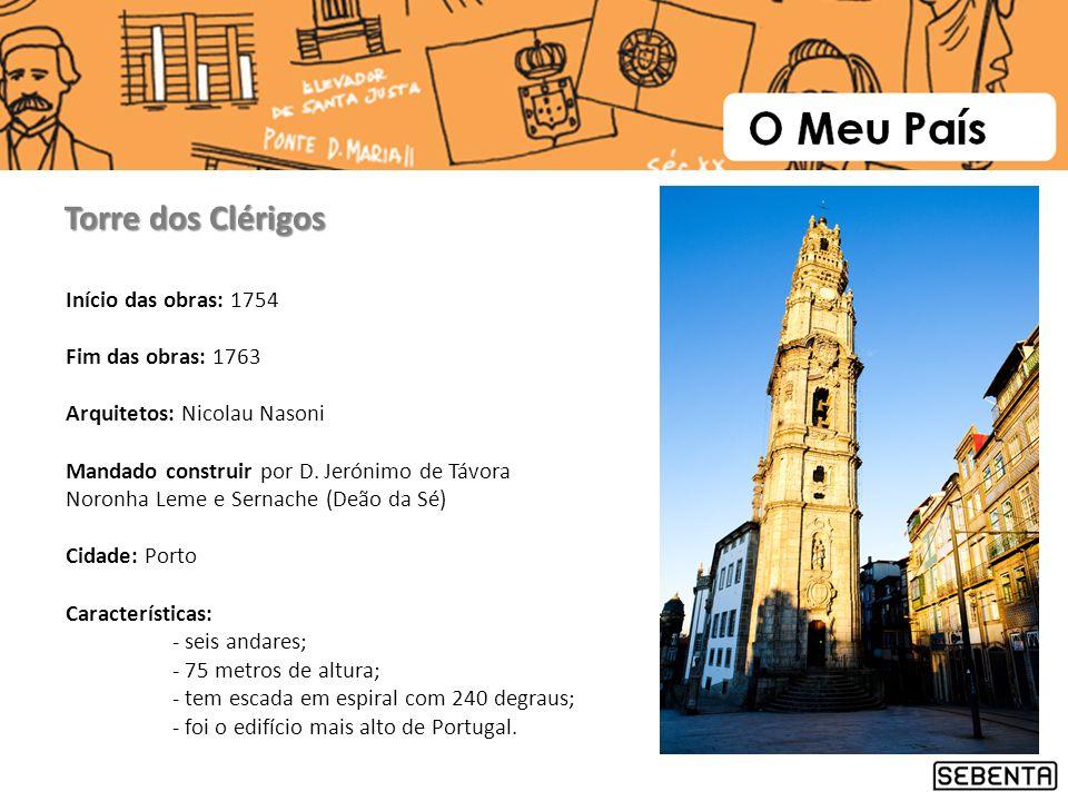 Torre dos Clérigos Início das obras: 1754 Fim das obras: 1763