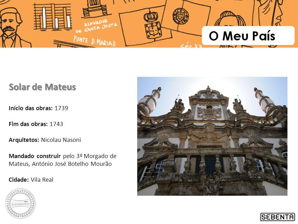Solar de Mateus Início das obras: 1739 Fim das obras: 1743