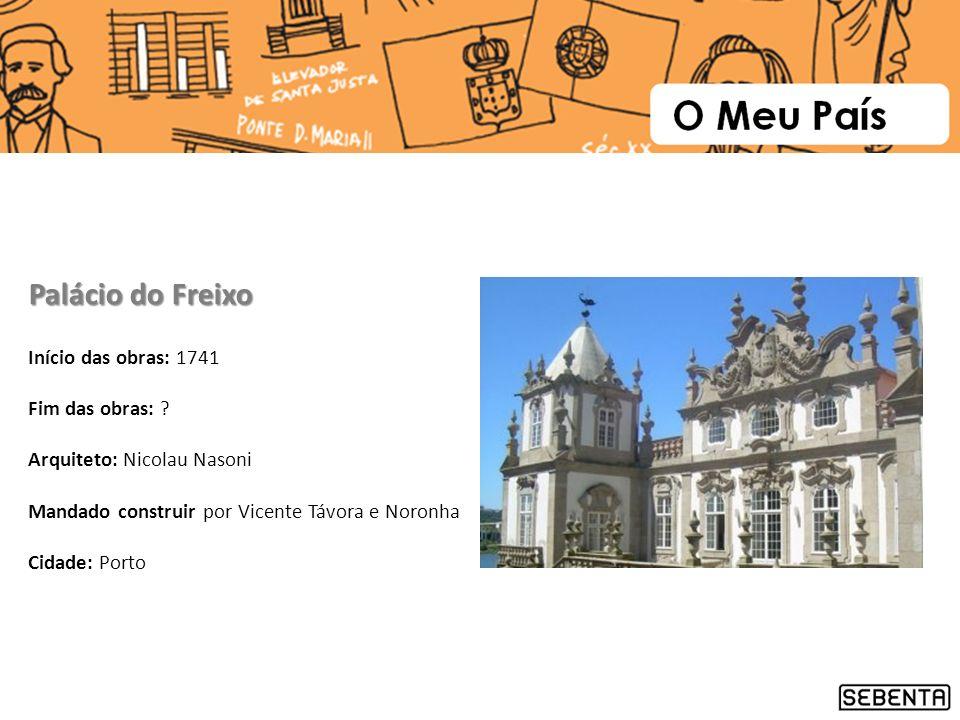 Palácio do Freixo Início das obras: 1741 Fim das obras: