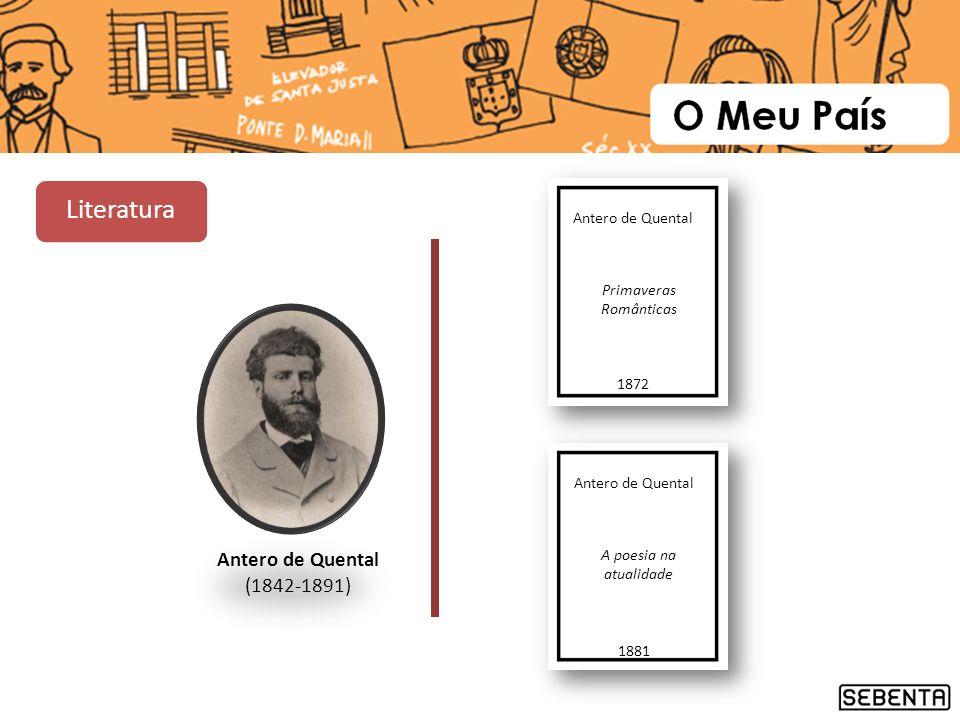 Literatura Antero de Quental (1842-1891) Antero de Quental Primaveras