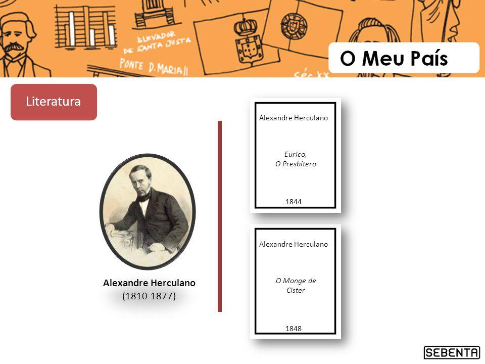 Literatura Alexandre Herculano (1810-1877) Alexandre Herculano Eurico,