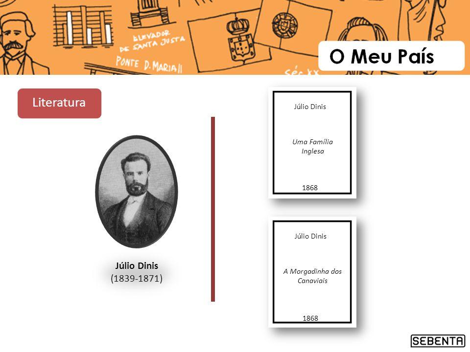 Literatura Júlio Dinis (1839-1871) Júlio Dinis Uma Família Inglesa