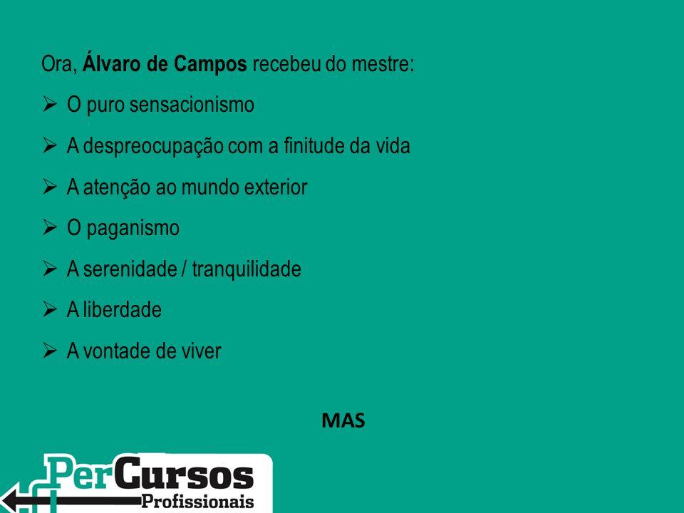 Ora, Álvaro de Campos recebeu do mestre: O puro sensacionismo
