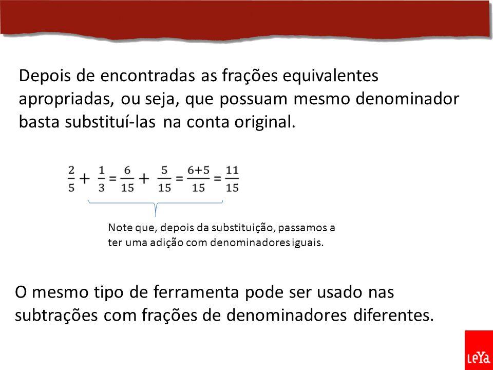 Depois de encontradas as frações equivalentes apropriadas, ou seja, que possuam mesmo denominador basta substituí-las na conta original.