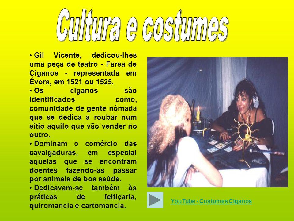 Cultura e costumes Gil Vicente, dedicou-lhes uma peça de teatro - Farsa de Ciganos - representada em Évora, em 1521 ou 1525.