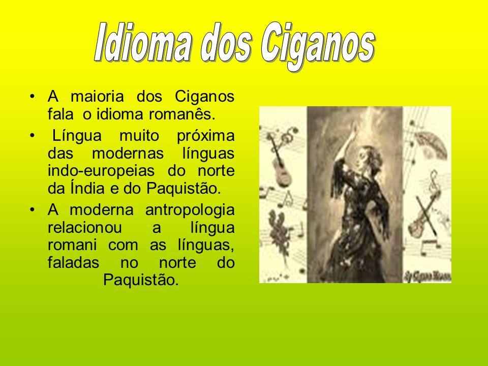 Idioma dos Ciganos A maioria dos Ciganos fala o idioma romanês.