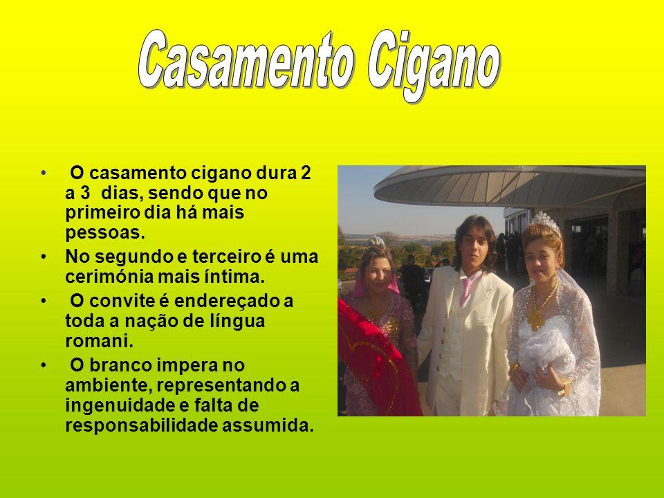 Casamento CiganoO casamento cigano dura 2 a 3 dias, sendo que no primeiro dia há mais pessoas. No segundo e terceiro é uma cerimónia mais íntima.