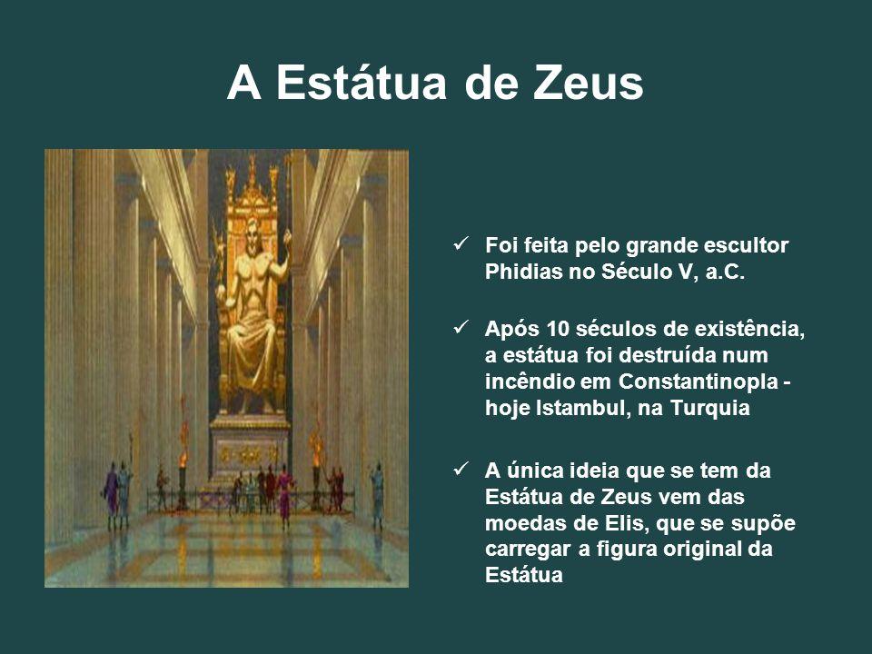 A Estátua de ZeusFoi feita pelo grande escultor Phidias no Século V, a.C.