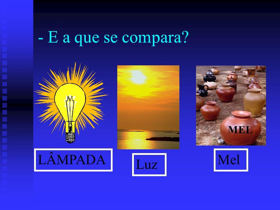 - E a que se compara MEL LÂMPADA Mel Luz