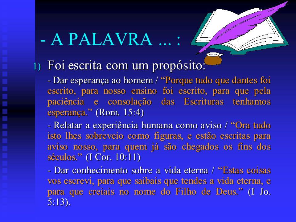 - A PALAVRA ... : Foi escrita com um propósito: