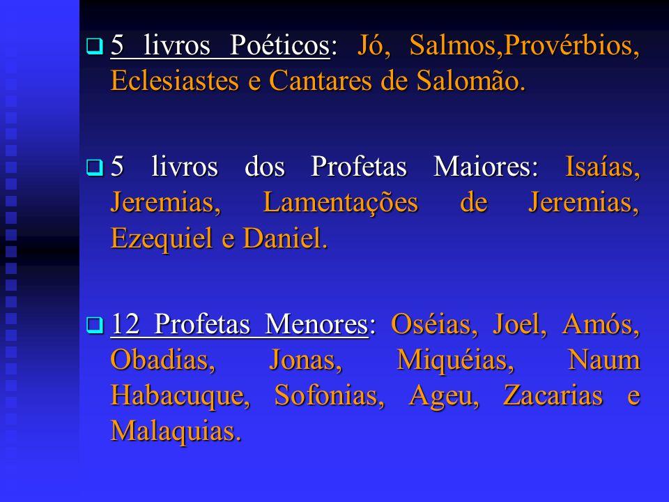 5 livros Poéticos: Jó, Salmos,Provérbios, Eclesiastes e Cantares de Salomão.