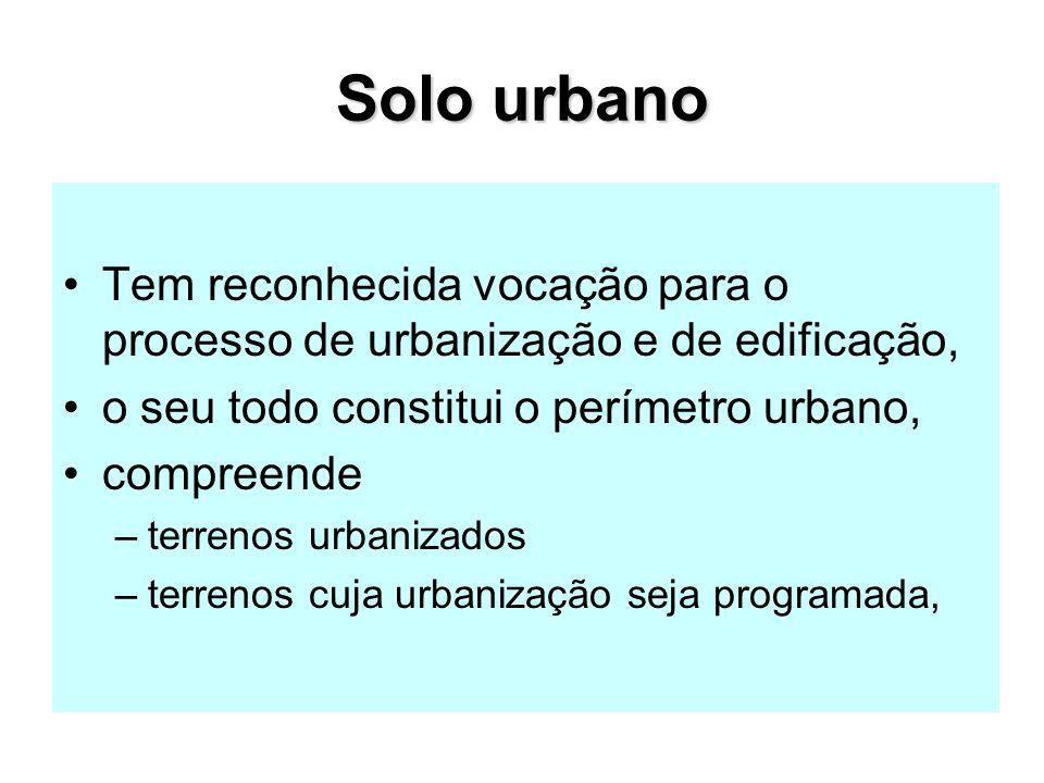 Solo urbano Tem reconhecida vocação para o processo de urbanização e de edificação, o seu todo constitui o perímetro urbano,