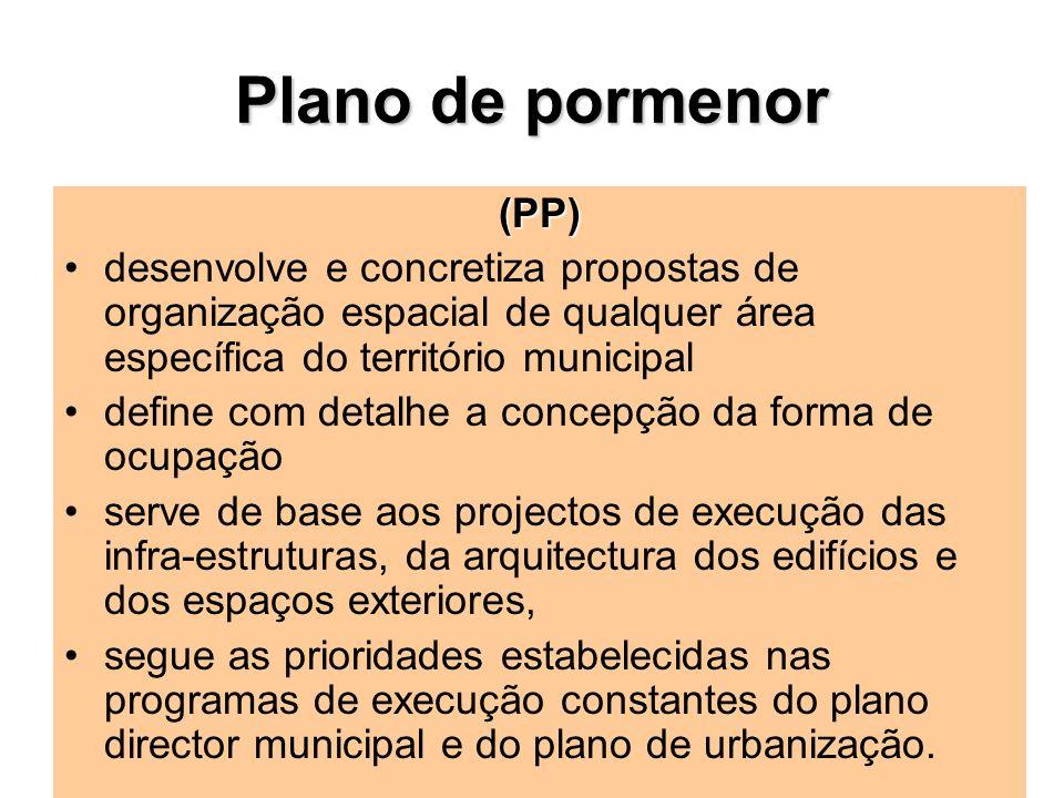 Plano de pormenor (PP) desenvolve e concretiza propostas de organização espacial de qualquer área específica do território municipal.
