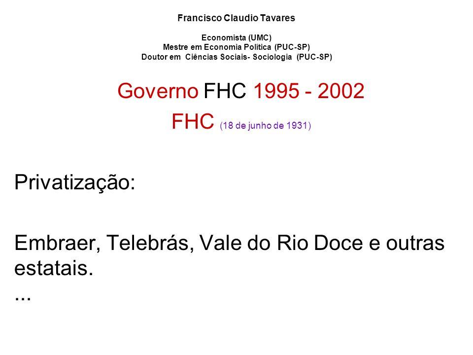 Embraer, Telebrás, Vale do Rio Doce e outras estatais. ...