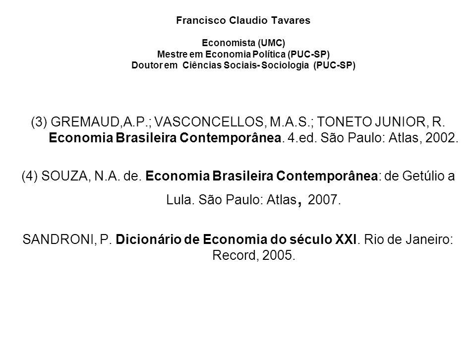 Francisco Claudio Tavares Economista (UMC) Mestre em Economia Política (PUC-SP) Doutor em Ciências Sociais- Sociologia (PUC-SP)