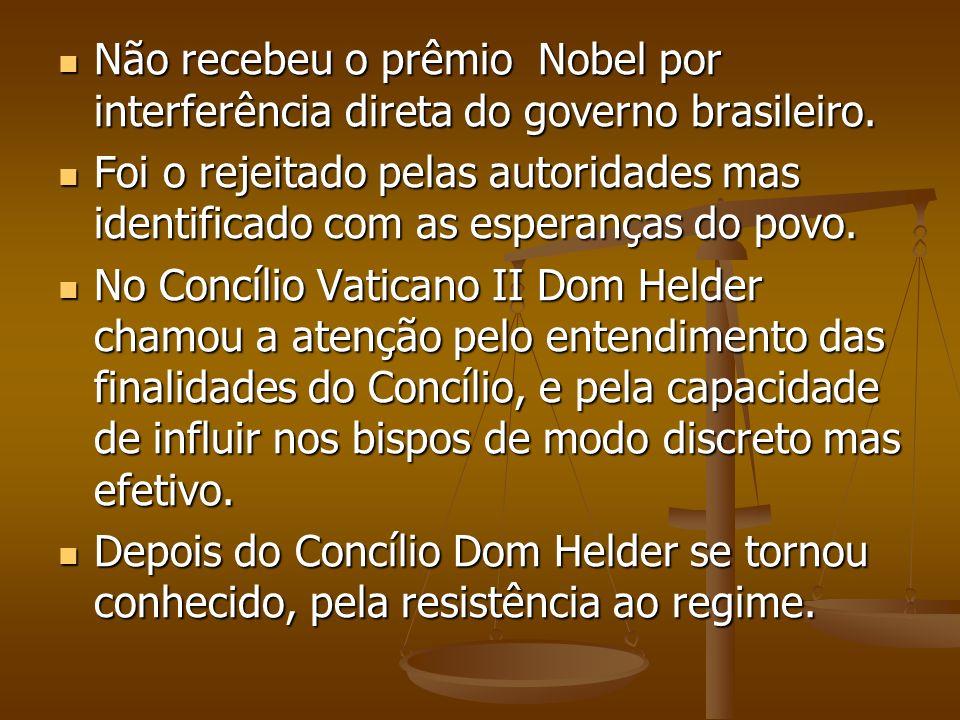 Não recebeu o prêmio Nobel por interferência direta do governo brasileiro.