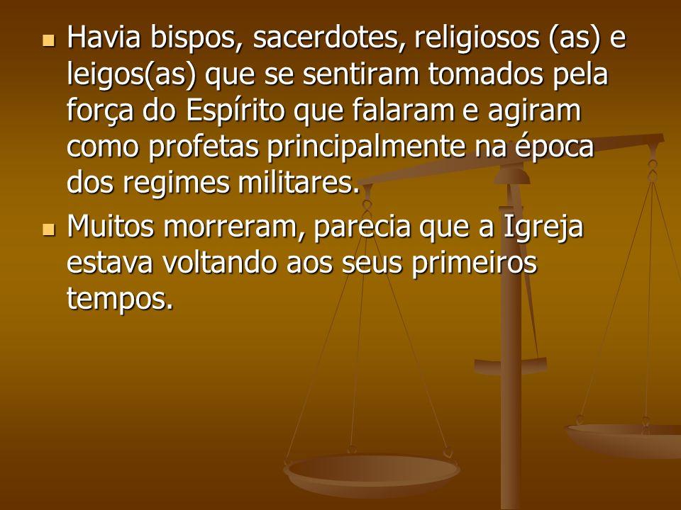 Havia bispos, sacerdotes, religiosos (as) e leigos(as) que se sentiram tomados pela força do Espírito que falaram e agiram como profetas principalmente na época dos regimes militares.