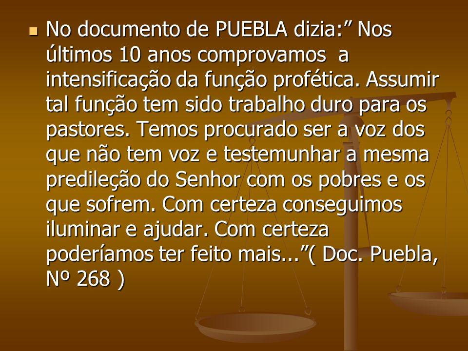 No documento de PUEBLA dizia: Nos últimos 10 anos comprovamos a intensificação da função profética.