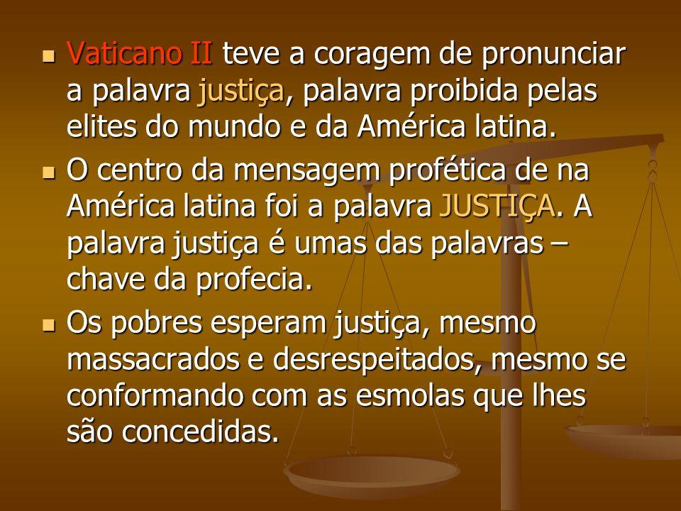Vaticano II teve a coragem de pronunciar a palavra justiça, palavra proibida pelas elites do mundo e da América latina.