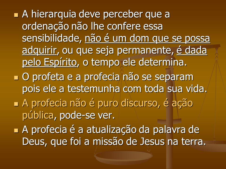 A hierarquia deve perceber que a ordenação não lhe confere essa sensibilidade, não é um dom que se possa adquirir, ou que seja permanente, é dada pelo Espírito, o tempo ele determina.