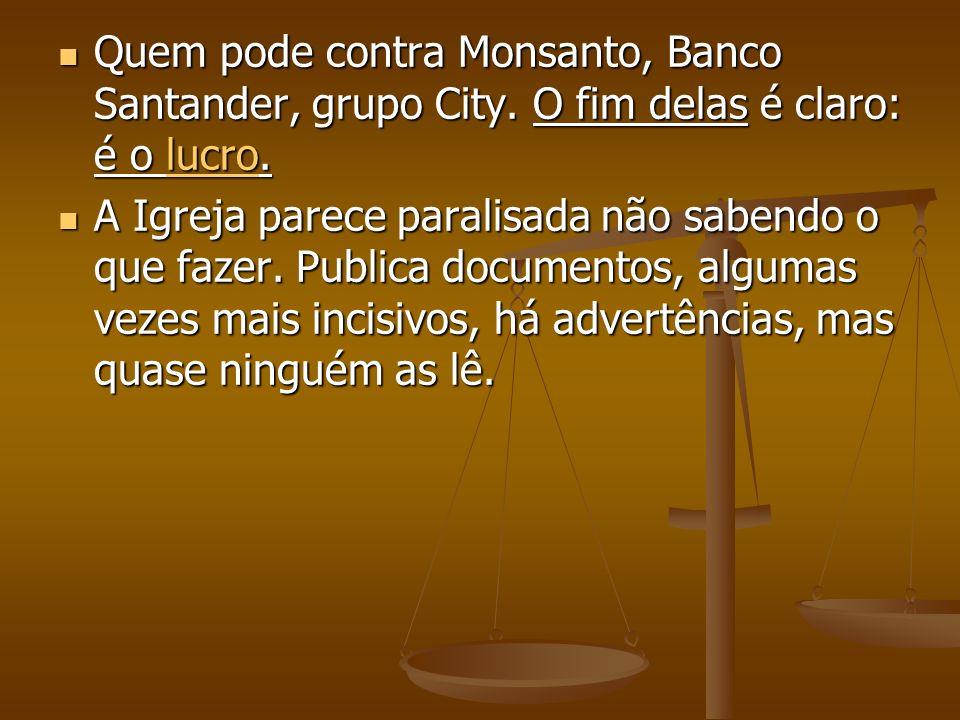 Quem pode contra Monsanto, Banco Santander, grupo City
