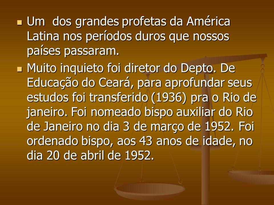Um dos grandes profetas da América Latina nos períodos duros que nossos países passaram.