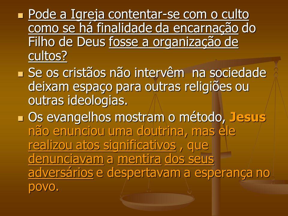 Pode a Igreja contentar-se com o culto como se há finalidade da encarnação do Filho de Deus fosse a organização de cultos