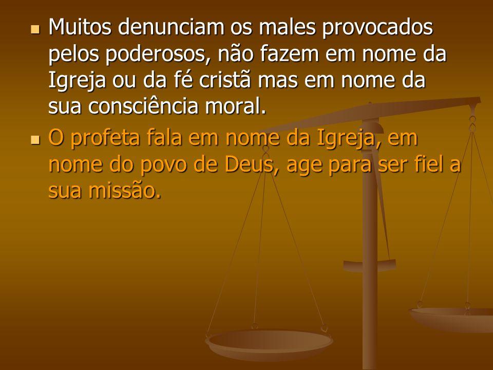 Muitos denunciam os males provocados pelos poderosos, não fazem em nome da Igreja ou da fé cristã mas em nome da sua consciência moral.