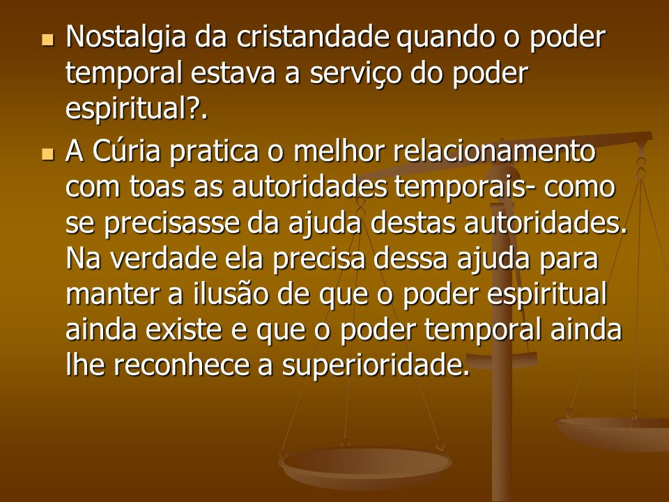 Nostalgia da cristandade quando o poder temporal estava a serviço do poder espiritual .