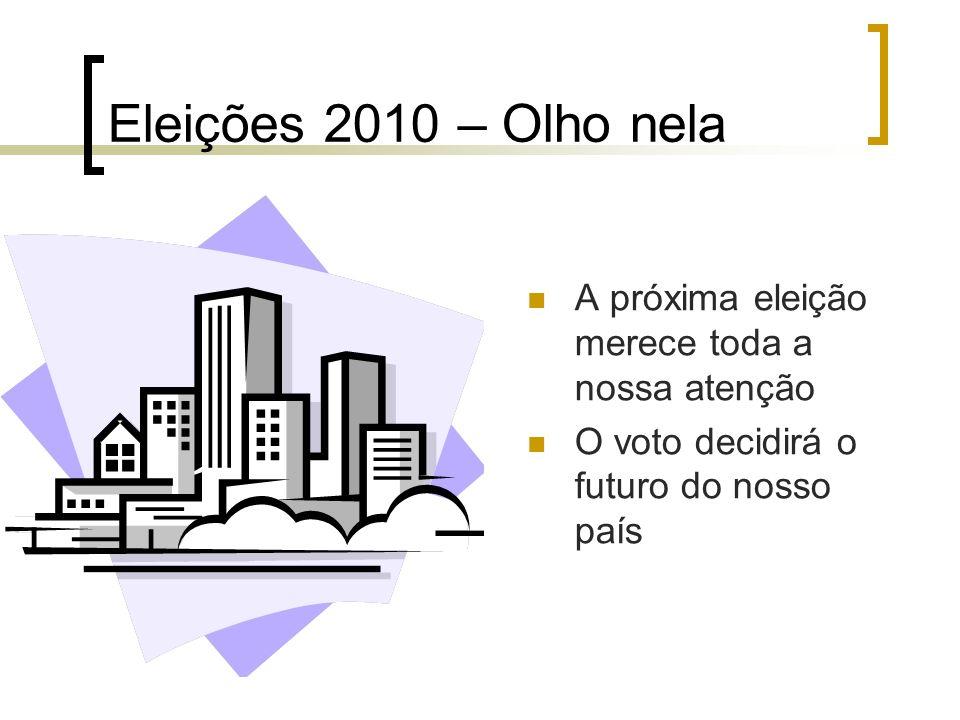 Eleições 2010 – Olho nela A próxima eleição merece toda a nossa atenção.