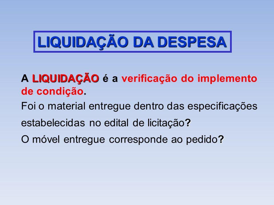 LIQUIDAÇÃO DA DESPESA A LIQUIDAÇÃO é a verificação do implemento de condição.
