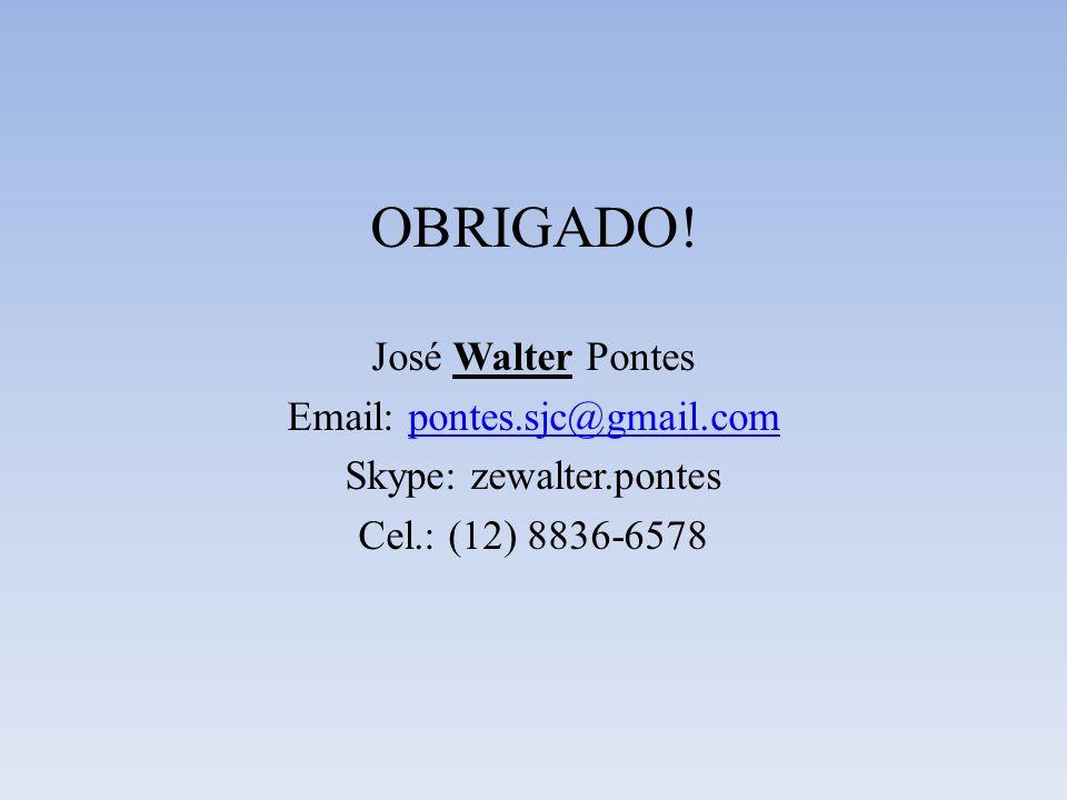 OBRIGADO! José Walter Pontes Email: pontes.sjc@gmail.com