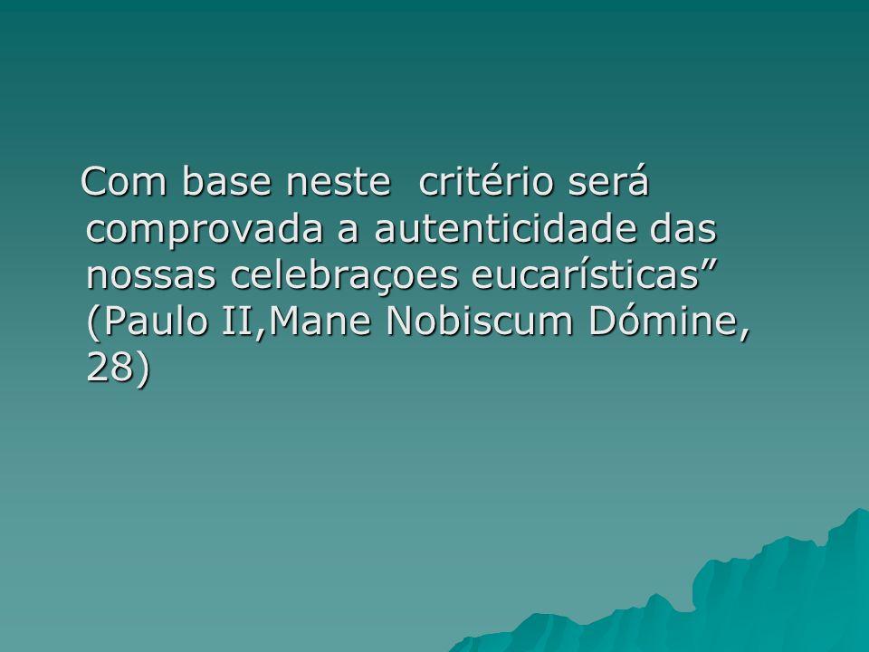 Com base neste critério será comprovada a autenticidade das nossas celebraçoes eucarísticas (Paulo II,Mane Nobiscum Dómine, 28)