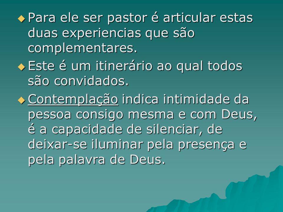 Para ele ser pastor é articular estas duas experiencias que são complementares.