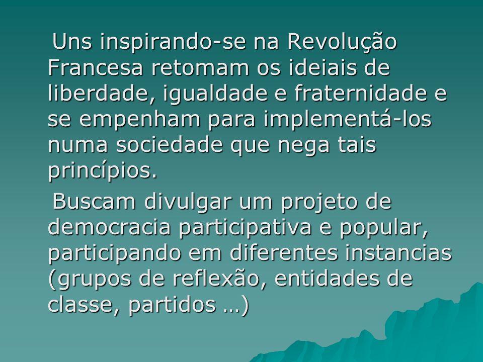 Uns inspirando-se na Revolução Francesa retomam os ideiais de liberdade, igualdade e fraternidade e se empenham para implementá-los numa sociedade que nega tais princípios.